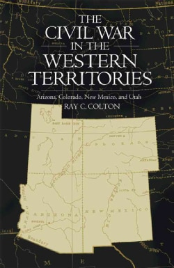 The Civil War in the Western Territories: Arizona, Colorado, New Mexico and Utah (Paperback)