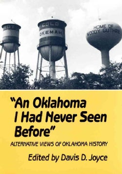 Oklahoma I Had Never Seen Before: Alternative Views of Oklahoma History (Paperback)