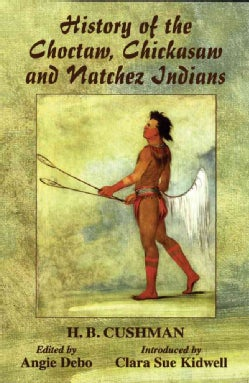 History of the Choctaw, Chickasaw and Natchez Indians (Paperback)