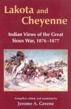 Lakota and Cheyenne: Indian Views of the Great Sioux War, 1876-1877 (Paperback)