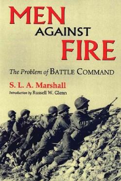 Men Against Fire: The Problem of Battle Command (Paperback)