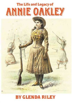 The Life and Legacy of Annie Oakley (Paperback)
