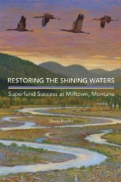 Restoring the Shining Waters: Superfund Success at Milltown, Montana (Hardcover)