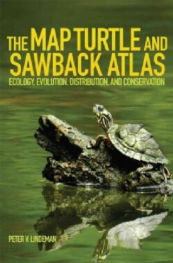 The Map Turtle and Sawback Atlas: Ecology, Evolution, Distribution, and Conservation (Paperback)