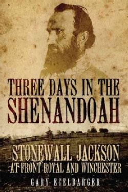Three Days in the Shenandoah: Stonewall Jackson at Front Royal and Winchester (Paperback)
