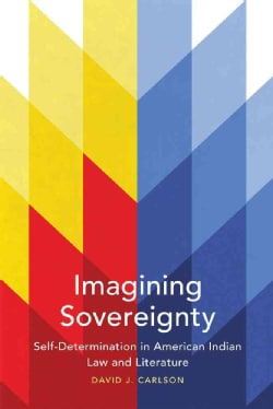 Imagining Sovereignty: Self-Determination in American Indian Law and Literature (Paperback)