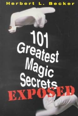 101 Greatest Magic Secrets Exposed (Paperback)