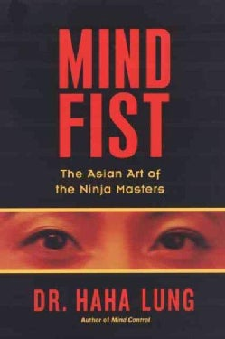 Mind Fist: The Asian Art of the Ninja Masters (Paperback)