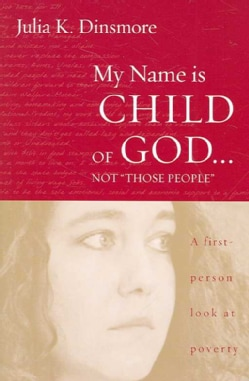 "My Name Is Child of God...not ""Those People"": A First-Person Look at Poverty (Paperback)"