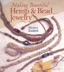 Making Beautiful Hemp & Bead Jewelry: How to Hand-Tie Necklaces, Bracelets, Earrings, Keyrings, Watches & Eyeglas... (Paperback)