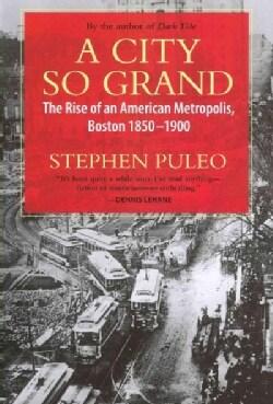 A City So Grand: The Rise of an American Metropolis, Boston 1850-1900 (Paperback)