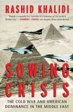 Sowing Crisis: The Cold War and American Dominance in the Middle East (Paperback)