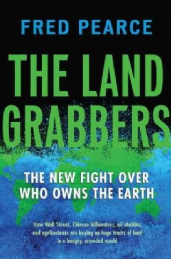 The Land Grabbers: The New Fight over Who Owns the Earth (Paperback)