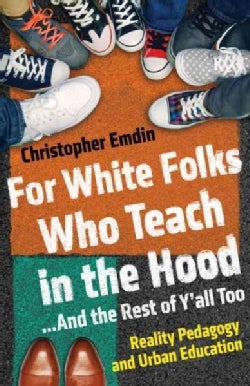 For White Folks Who Teach in the Hood--and the Rest of Y'all Too: Reality Pedagogy and Urban Education (Hardcover)
