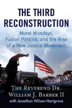 The Third Reconstruction: Moral Mondays, Fusion Politics, and the Rise of a New Justice Movement (Paperback)