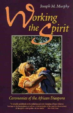Working the Spirit: Ceremonies of the African Diaspora (Paperback)