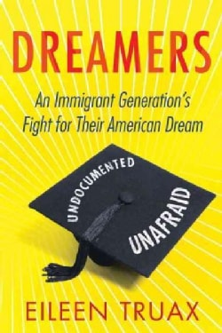 Dreamers: An Immigrant Generation's Fight for Their American Dream (Paperback)