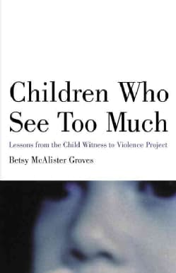 Children Who See Too Much: Lessons from the Child Witness to Violence Project (Paperback)