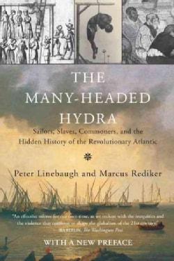 The Many-Headed Hydra: Sailors, Slaves, Commoners, and the Hidden History of the Revolutionary Atlantic (Paperback)