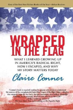 Wrapped in the Flag: What I Learned Growing Up in America's Radical Right, How I Escaped, and Why My Story Matter... (Paperback)