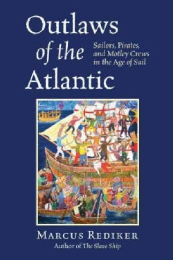 Outlaws of the Atlantic: Sailors, Pirates, and Motley Crews in the Age of Sail (Paperback)