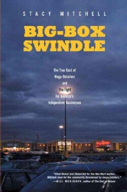 Big-box Swindle: The True Cost of Mega-retailers and the Fight for America's Independent Businesses (Paperback)