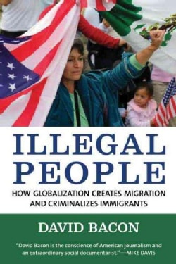 Illegal People: How Globalization Creates Migration and Criminalizes Immigrants (Paperback)