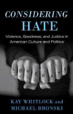 Considering Hate: Violence, Goodness, and Justice in American Culture and Politics (Paperback)