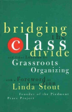 Bridging the Class Divide and Other Lessons for Grassroots Organizing (Paperback)