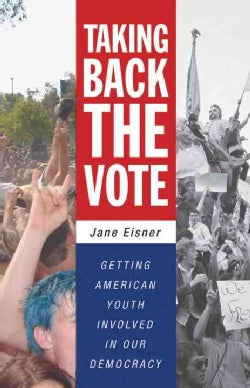 Taking Back the Vote: Getting American Youth Involved in Our Democracy (Paperback)