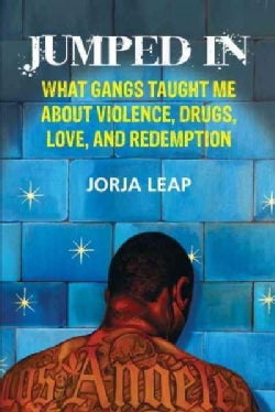 Jumped in: What Gangs Taught Me About Violence, Drugs, Love, and Redemption (Paperback)