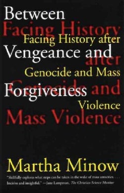 Between Vengeance and Forgiveness: Facing History After Genocide and Mass Violence (Paperback)