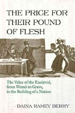 The Price for Their Pound of Flesh: The Value of the Enslaved from Womb to Grave in the Building of a Nation (Hardcover)