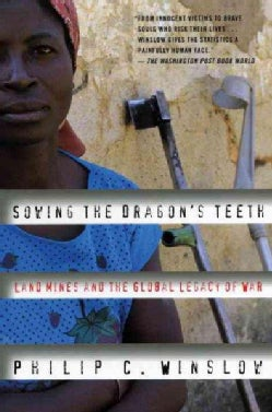 Sowing the Dragon's Teeth: Land Mines and the Global Legacy of War (Paperback)