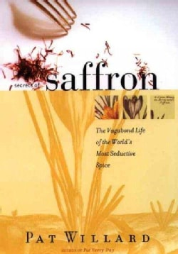 Secrets of Saffron: The Vagabond Life of the World's Most Seductive Spice (Paperback)