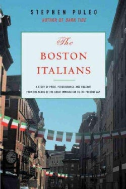 The Boston Italians: A Story of Pride, Perseverance, and Paesani, from the Years of the Great Immigration to the ... (Paperback)