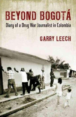Beyond Bogota: Diary of a Drug War Journalist in Colombia (Paperback)