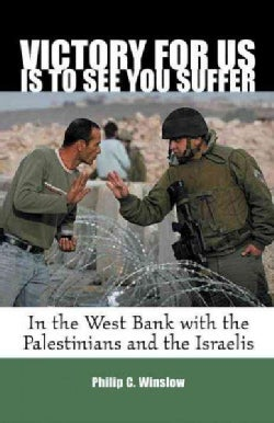 Victory for Us Is to See You Suffer: In the West Bank With the Palestinians and the Israelis (Paperback)