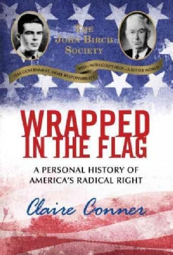 Wrapped in the Flag: A Personal History of America's Radical Right (Hardcover)