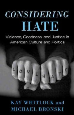 Considering Hate: Violence, Goodness, and Justice in American Culture and Politics (Hardcover)