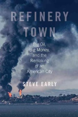 Refinery Town: Big Oil, Big Money, and the Remaking of an American City (Hardcover)