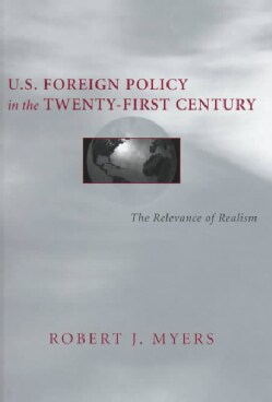U.S. Foreign Policy in the Twenty-First Century: The Relevance of Realism (Hardcover)