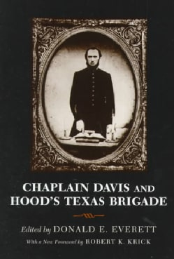 Chaplain Davis and Hood's Texas Brigade: Being an Expanded Edition of the Reverend Nicholas A. Davis's the Campai... (Paperback)
