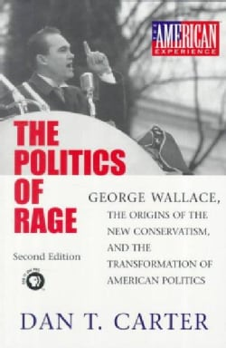 The Politics of Rage: George Wallace, the Origins of the New Conservatism, and the Transformation of American Pol... (Paperback)