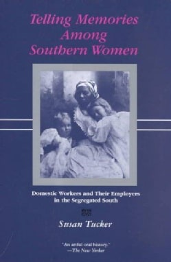Telling Memories Among Southern Women: Domestic Workers and Their Employers in the Segregated South (Paperback)