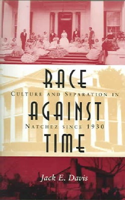 Race Against Time: Culture And Separation In Natchez Since 1930 (Paperback)
