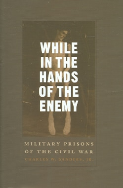 While In The Hands Of The Enemy: Military Prisons Of The Civil War (Hardcover)