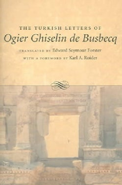 The Turkish Letters Of Ogier Ghiselin De Busbecq: Imperial Ambassador At Constantinople, 1554-1562 (Paperback)