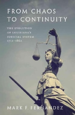 From Chaos to Continuity: The Evolution of Louisiana's Judicial System 1712-1862 (Paperback)