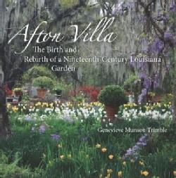 Afton Villa: The Birth and Rebirth of a Ninteenth-century Louisiana Garden (Hardcover)